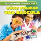 Como Utilizar Una Bascula (Using a Scale) (Superherramientas Cientificas (Super Science Tools)) Cover Image