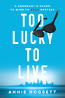 Too Lucky to Live (Somebody's Bound to Wind Up Dead Mysteries #1) Cover Image
