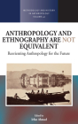 Anthropology and Ethnography Are Not Equivalent: Reorienting Anthropology for the Future (Methodology & History in Anthropology #41) Cover Image
