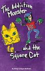 The Addiction Monster and the Square Cat Cover Image