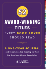 52 Award-Winning Titles Every Book Lover Should Read: A One Year Journal and Recommended Reading List from the American Library Association Cover Image