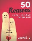 50 Reasons I Fell In Love With You: This Coloring Book Contains 50 Original Pictures About Love Cover Image