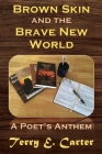 Brown Skin and the Brave New World: A Poet's Anthem Cover Image