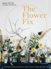 The Flower Fix: Modern arrangements for a daily dose of nature (Fix Series) Cover Image