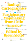 Radical Cartographies: Participatory Mapmaking from Latin America Cover Image