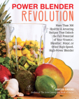 Power Blender Revolution: More Than 300 Healthy and Amazing Recipes That Unlock the Full Potential of Your Vitamix, Blendtec, Ninja, or Other High-Speed, High-Power Blender Cover Image