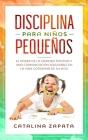Disciplina para niños pequeños: El poder de la crianza positiva y una comunicación saludable en la vida cotidiana de su hijo Cover Image