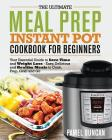 The Ultimate Meal Prep Instant Pot Cookbook for Beginners: Your Essential Guide to Save Time and Weight Loss Cover Image