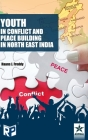 Youth in Conflict and Peace Building in North East India Cover Image