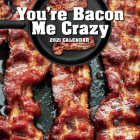 You're Bacon Me Crazy 2021 Photo Wall Calendar Cover Image