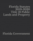 Florida Statutes 2019-2020 Title 18 Public Lands and Property Cover Image