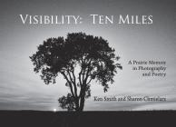 Visibility: Ten Miles: A Prairie Memoir in Photography and Poetry Cover Image