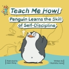 Teach Me How! Penguin Learns the Skill of Self-Discipline (Teach Me How! Children's Series) Cover Image