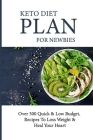 Keto Diet Plan For Newbies: Over 300 Quick & Low Budget, Recipes To Loss Weight & Heal Your Heart: Ketogenic Diet Snacks Cover Image