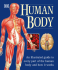 The Human Body: An Illustrated Guide to Every Part of the Human Body and How It Works Cover Image