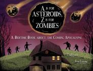 A Is for Asteroids, Z Is for Zombies: A Bedtime Book about the Coming Apocalypse Cover Image