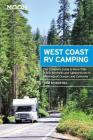 Moon West Coast RV Camping: The Complete Guide to More Than 2,300 RV Parks and Campgrounds in Washington, Oregon, and California (Moon Outdoors) Cover Image