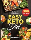 Easy Keto Diet - 500 Recipes Cookbook for Beginners: Simple and Delicious Ketogenic Diet Recipes Book - 500 Recipes for a Healthy Life Cover Image