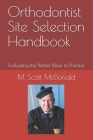 Orthodontist Site Selection Handbook: Evaluating the Perfect Place to Practice Cover Image