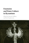 Fountains and Water Culture in Byzantium Cover Image