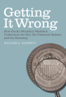 Getting It Wrong: How Faulty Monetary Statistics Undermine the Fed, the Financial System, and the Economy Cover Image