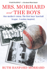 Mrs. Morhard and the Boys: One mother's vision. The first boys' baseball league. A nation inspired. Cover Image