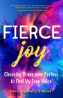 Fierce Joy: Choosing Brave Over Perfect to Find My True Voice (Helping the Anxious Perfectionist and Embracing Imperfection--Femin Cover Image