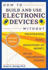 How to Build and Use Electronic Devices Without Frustration, Panic, Mountains of Money, or an Engineer Degree Cover Image