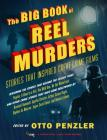 The Big Book of Reel Murders: Stories that Inspired Great Crime Films Cover Image