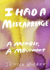 I Had a Miscarriage: A Memoir, a Movement Cover Image