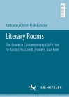 Literary Rooms: The Room in Contemporary Us Fiction by Auster, Hustvedt, Powers, and Foer Cover Image