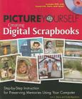Picture Yourself Creating Digital Scrapbooks: Step-By-Step Instruction for Preserving Memories Using Your Computer [With CDROM] Cover Image