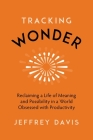 Tracking Wonder: Reclaiming a Life of Meaning and Possibility in a World Obsessed with Productivity Cover Image