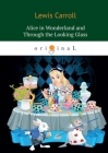 Alice's Adventures in Wonderland and Through the Looking Glass (Original) Cover Image