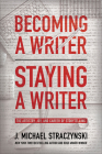Becoming a Writer, Staying a Writer: The Artistry, Joy, and Career of Storytelling Cover Image
