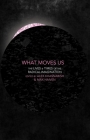 What Moves Us: The Lives and Times of the Radical Imagination Cover Image