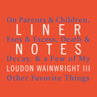 Liner Notes: On Parents & Children, Exes & Excess, Death & Decay, & a Few of My Other Favorite Things Cover Image