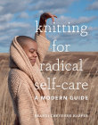 Knitting for Radical Self-Care: A Modern Guide Cover Image