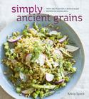Simply Ancient Grains: Fresh and Flavorful Whole Grain Recipes for Living Well [A Cookbook] Cover Image