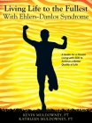 Living Life to the Fullest with Ehlers-Danlos Syndrome: Guide to Living a Better Quality of Life While Having EDS Cover Image