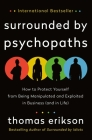Surrounded by Psychopaths: How to Protect Yourself from Being Manipulated and Exploited in Business (and in Life) Cover Image