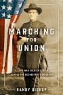 Marching for Union: A Civil War Soldier's Walk Across the Reconstruction South Cover Image