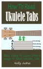 How To Read Ukulele Tabs: Basic Guide To Learn Simple Ways To Read Ukulele Tabs Cover Image