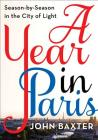 A Year in Paris: Season by Season in the City of Light Cover Image