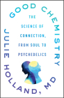 Good Chemistry: The Science of Connection, from Soul to Psychedelics Cover Image