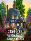 English Countryside Colouring Book: Enjoy a Cup of Tea and Slice of Cake in a Classic British Manner, or Experience the Enchanting British landscape A Cover Image