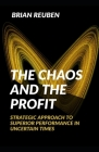 The Chaos and the Profit: Strategic Approach to Superior Performance in Uncertain Times Cover Image