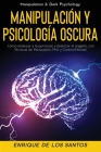 Manipulación y Psicología Oscura (Manipulation & Dark Psychology): Cómo Analizar a las Personas y Detectar el Engaño, con Técnicas de Persuasión, PNL Cover Image