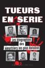 Tueurs en Série: Les biographies des Meurtriers les plus Notoires (Dans l'Esprit et les Méthodes des Psychopathes, Sociopathes et Torti Cover Image