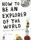 How to Be an Explorer of the World: Portable Life Museum Cover Image